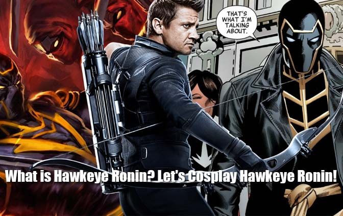 What is Hawkeye Ronin? Let's Cosplay Hawkeye Ronin!