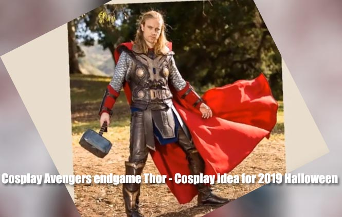 Cosplay Avengers endgame Thor – Cosplay idea for 2019 Halloween